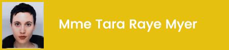 Mme Tara Raye Myer Loeve
